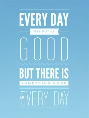 Something Good in Every Day quote